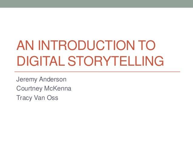 AN INTRODUCTION TODIGITAL STORYTELLINGJeremy AndersonCourtney McKennaTracy Van Oss