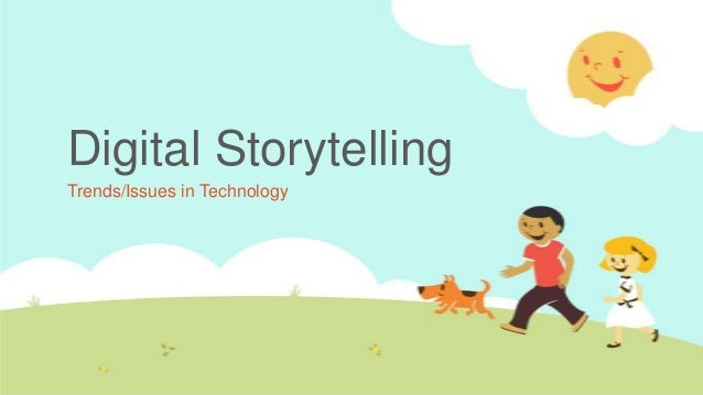 Digital StorytellingTrends/Issues in Technology
