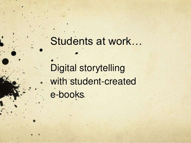 Students at work… Digital storytelling with student-created e-books