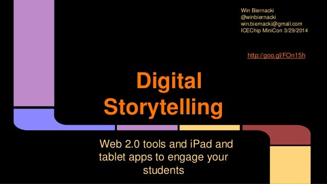 Digital Storytelling Web 2.0 tools and iPad and tablet apps to engage your students Win Biernacki @winbiernacki win.bierna...