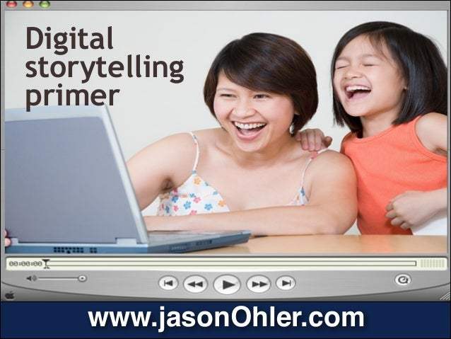 Digital storytelling primer tell your Go  story! Thank you…  www.jasonOhler.com