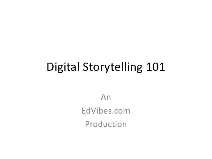 Digital Storytelling 101<br />An <br />EdVibes.com<br />Production<br />