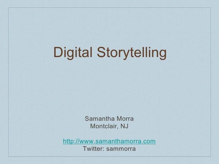 Digital Storytelling  Samantha Morra Montclair, NJ http://www.samanthamorra.com Twitter: sammorra