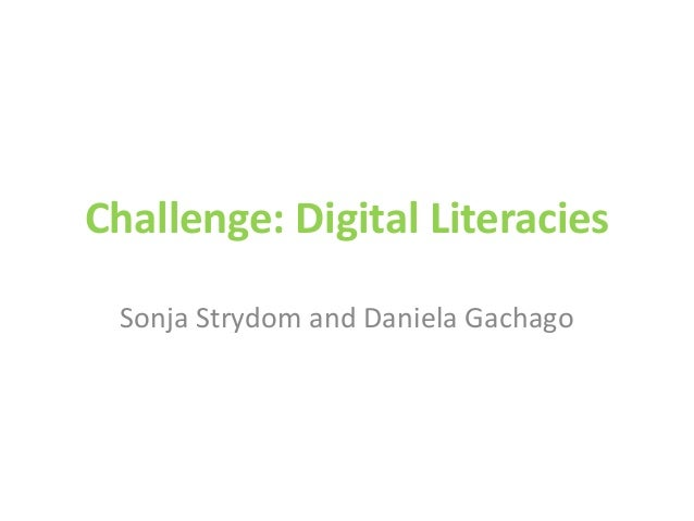 Challenge: Digital Literacies Sonja Strydom and Daniela Gachago