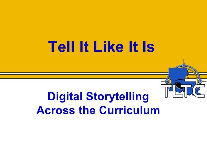 Tell It Like It Is    Digital Storytelling Across the Curriculum