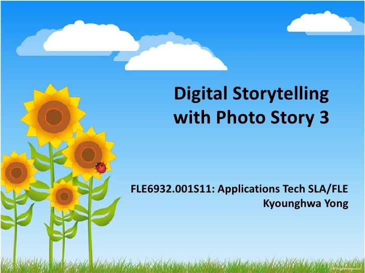 Digital Storytelling with Photo Story 3<br />FLE6932.001S11: Applications Tech SLA/FLEKyounghwa Yong<br />
