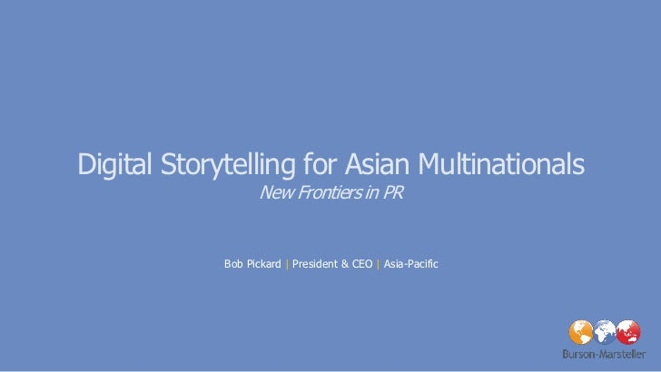 Digital Storytelling for Asian Multinationals                    New Frontiers in PR             Bob Pickard | President &...