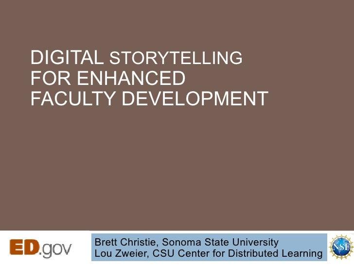 DIGITAL  STORYTELLING   FOR ENHANCED  FACULTY DEVELOPMENT Brett Christie, Sonoma State University Lou Zweier, CSU Center f...