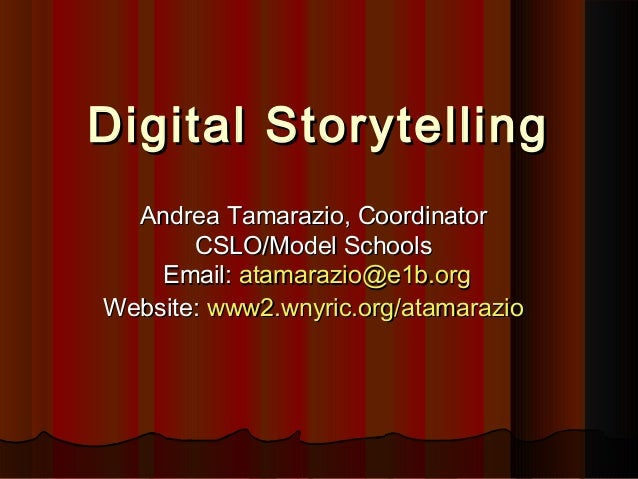 Digital StorytellingDigital Storytelling Andrea Tamarazio, CoordinatorAndrea Tamarazio, Coordinator CSLO/Model SchoolsCSLO...