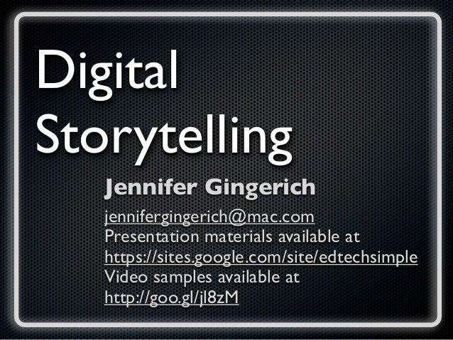 DigitalStorytelling   Jennifer Gingerich   jennifergingerich@mac.com   Presentation materials available at   https://sites...