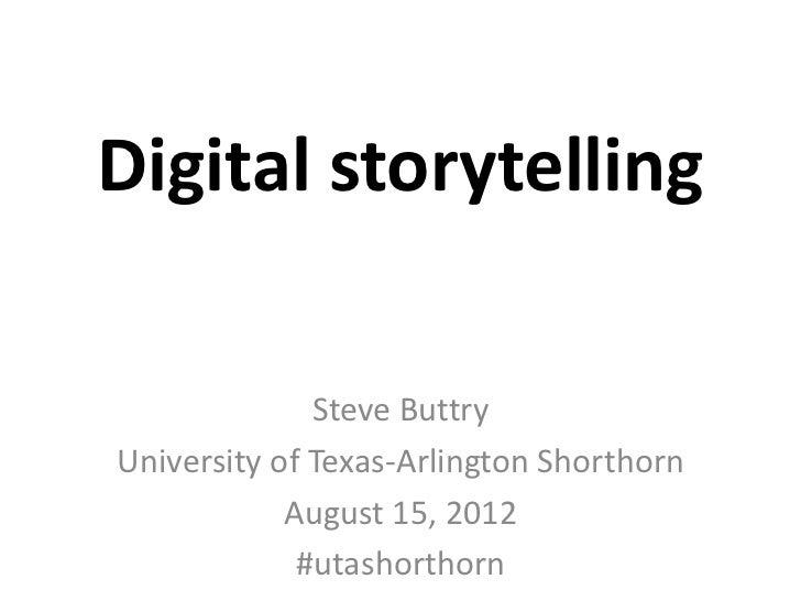Digital storytelling              Steve ButtryUniversity of Texas-Arlington Shorthorn            August 15, 2012          ...