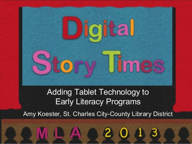 Adding Tablet Technology to Early Literacy Programs Amy Koester, St. Charles City-County Library District