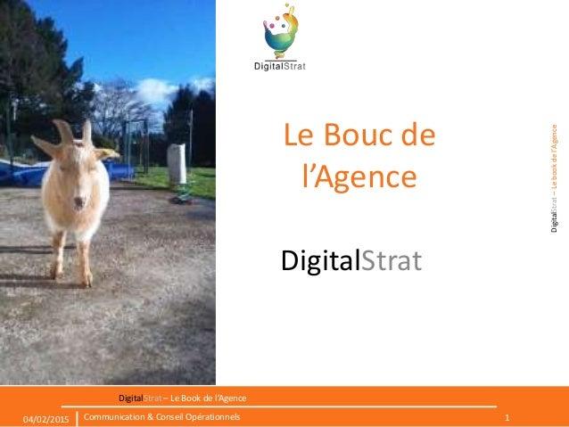 DigitalStrat–Lebookdel'Agence 1Communication & Conseil Opérationnels04/02/2015 DigitalStrat – Le Book de l'Agence Le Bouc ...