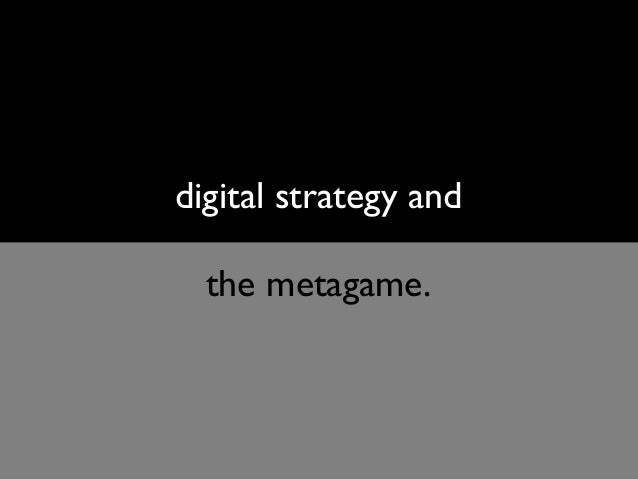 digital strategy and the metagame.