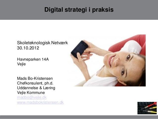 Digital strategi i praksisSkoleteknologisk Netværk30.10.2012Havneparken 14AVejleMads Bo-KristensenChefkonsulent, ph.d.Udda...