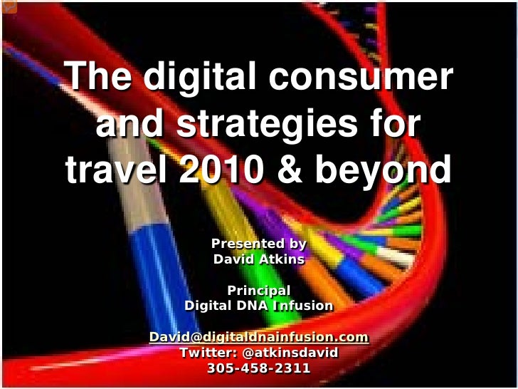 The digital consumer   and strategies for travel 2010 & beyond            Presented by            David Atkins            ...