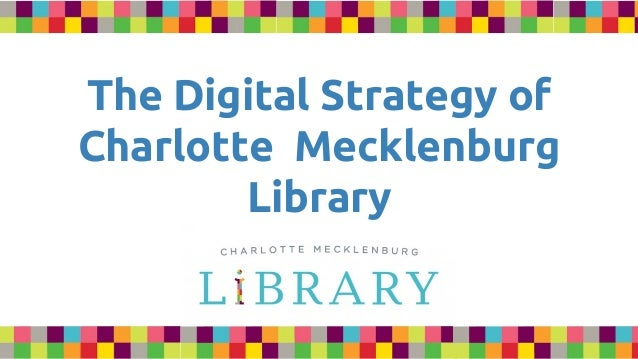The Digital Strategy of Charlotte Mecklenburg Library