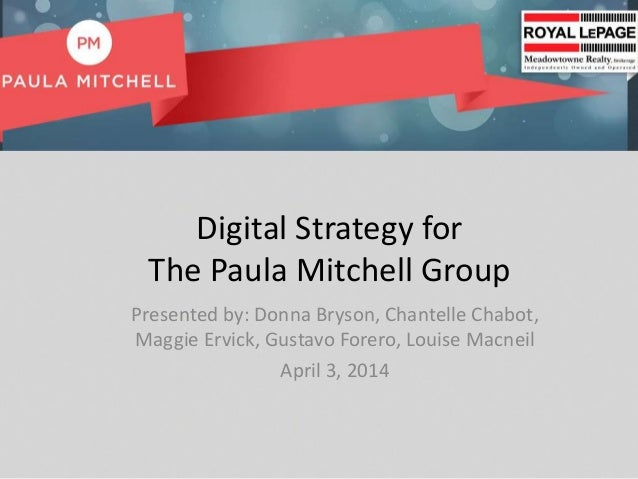 Digital Strategy for The Paula Mitchell Group Presented by: Donna Bryson, Chantelle Chabot, Maggie Ervick, Gustavo Forero,...