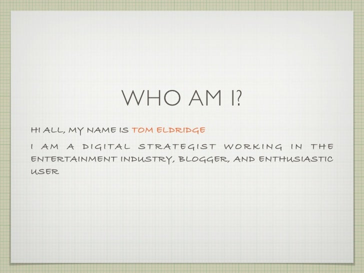 WHO AM I? HI ALL, MY NAME IS TOM ELDRIDGE I AM A DIGITAL STRATEGIST WORKING IN THE ENTERTAINMENT INDUSTRY, BLOGGER, AND EN...