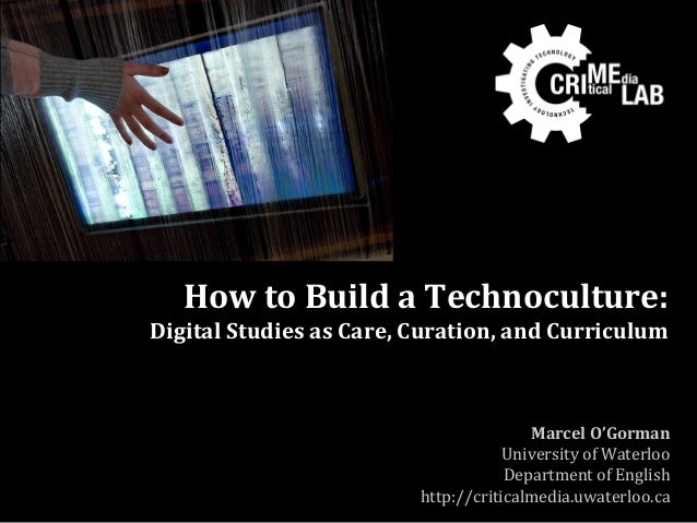 How to Build a Technoculture:Digital Studies as Care, Curation, and Curriculum                                        Marc...