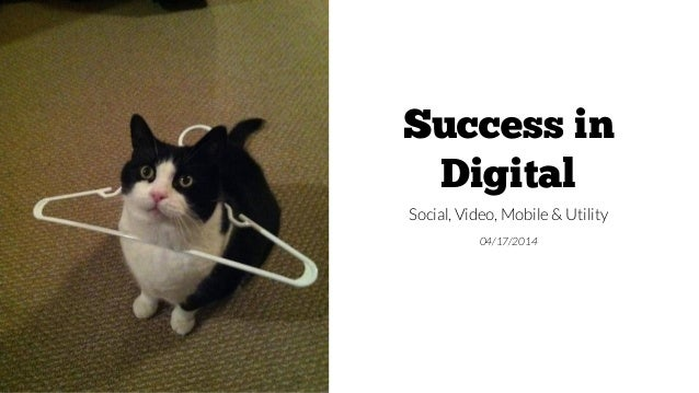 Success in Digital Social, Video, Mobile & Utility 04/17/2014