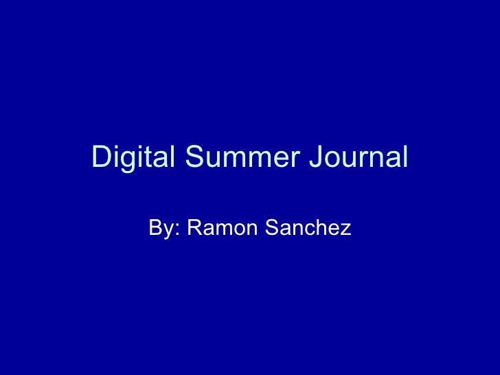 Digital Summer Journal By: Ramon Sanchez