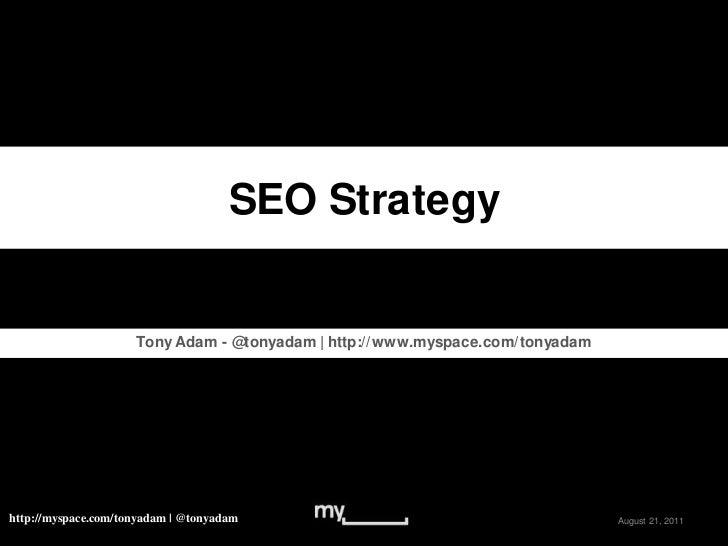SEO Strategy<br />Tony Adam - @tonyadam | http://www.myspace.com/tonyadam<br />May 16, 2011<br />