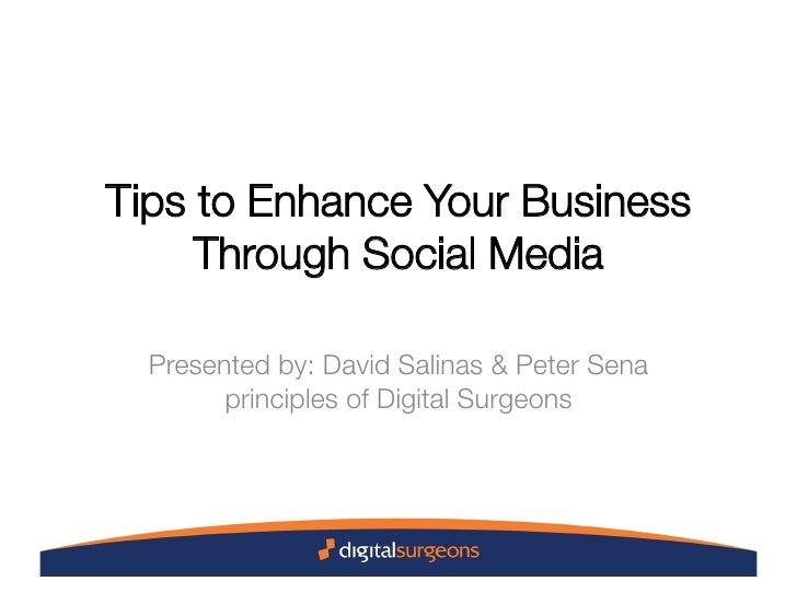 Tips to Enhance Your Business      Through Social Media    Presented by: David Salinas & Peter Sena         principles of ...