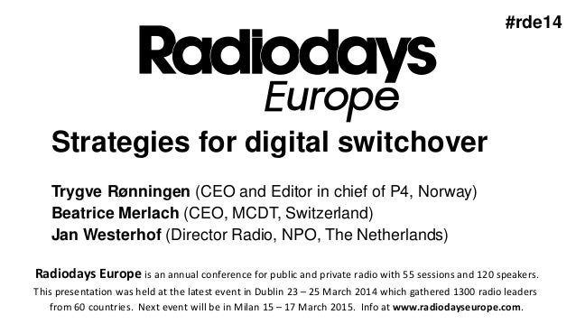 European strategies for digital switch-over for radio.  Radio executives from Norway, Switzerland, The Netherlands and UK.