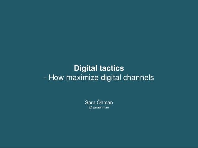 Digital tactics - How to maximize your digital channels