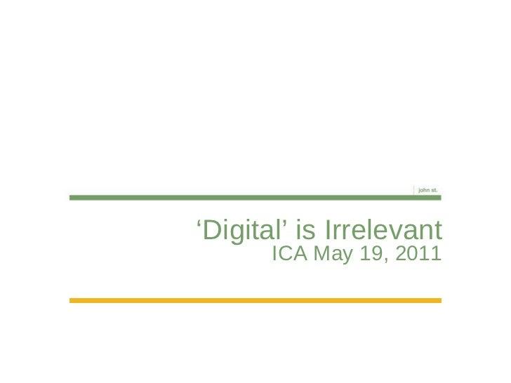 ' Digital' is Irrelevant ICA May 19, 2011