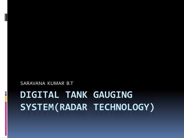 DIGiTALTANK GAUGING SYSTEM(RADAR TECHNOLOGY)<br />SARAVANA  KUMAR  B.T<br />
