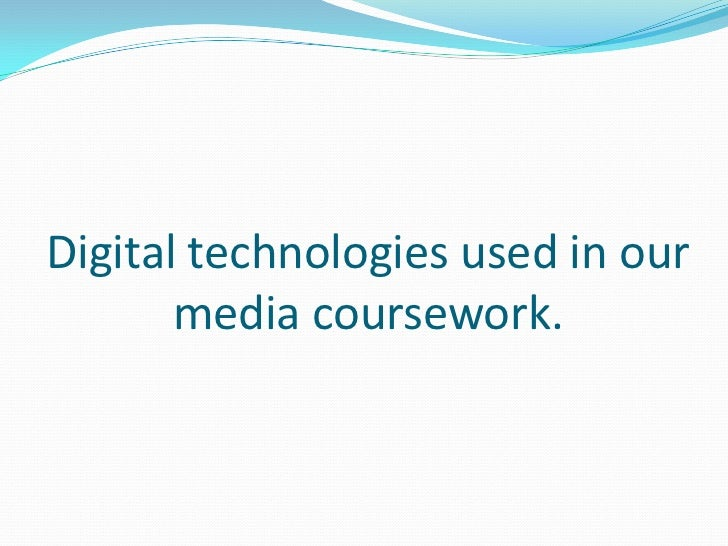 Digital technologies used in our media coursework