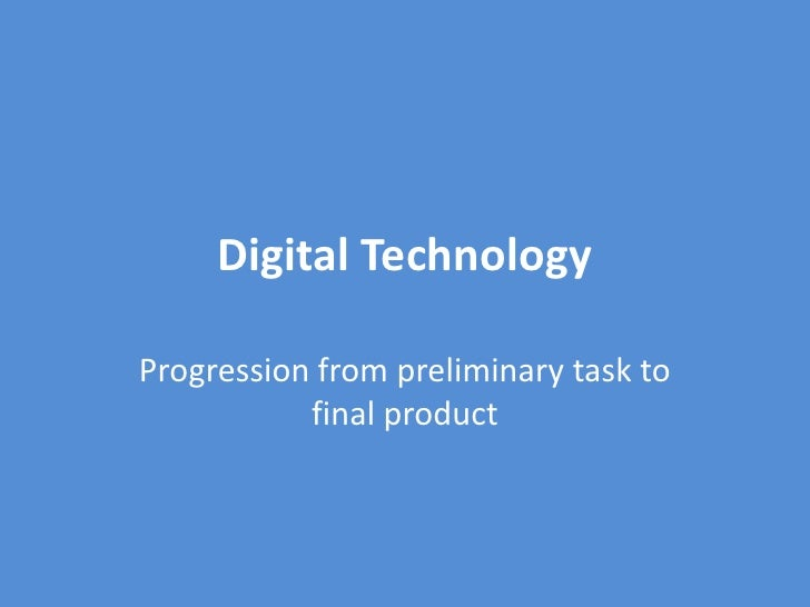 Digital TechnologyProgression from preliminary task to           final product