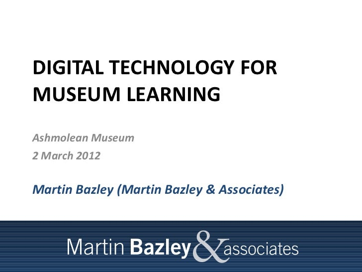 Digital technology for museum learning oxford 2 mar 12 reduced for uploading