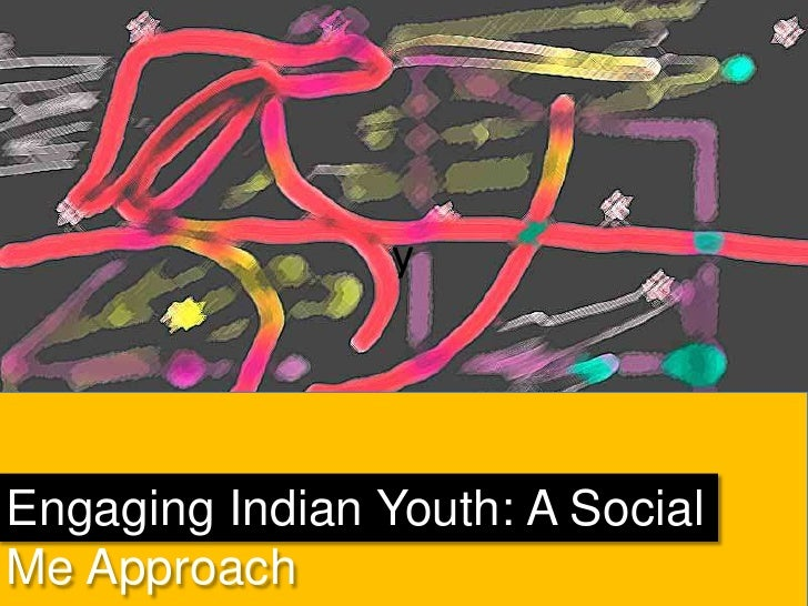 y<br />Engaging Indian Youth: A Social Me Approach <br />