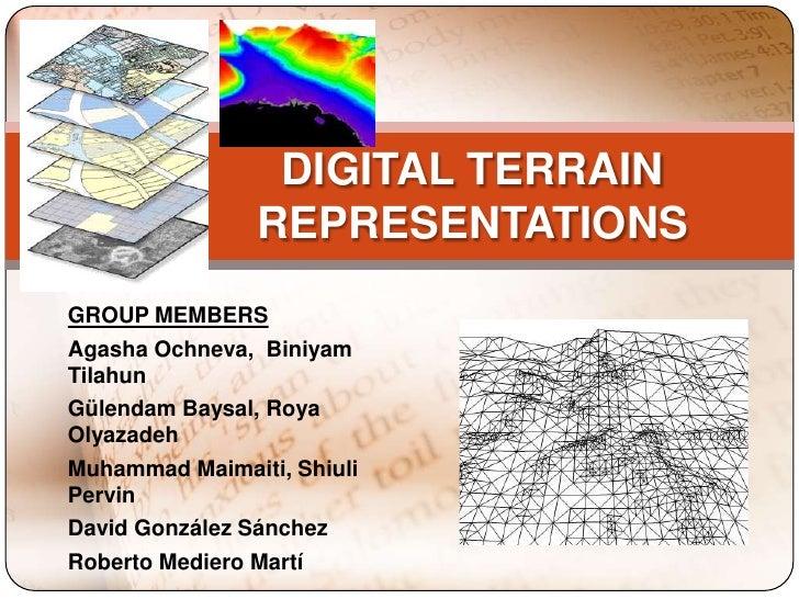 DIGITAL TERRAIN                REPRESENTATIONSGROUP MEMBERSAgasha Ochneva, BiniyamTilahunGülendam Baysal, RoyaOlyazadehMuh...