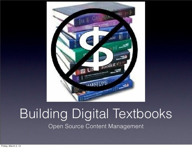Building Digital Textbooks                      Open Source Content ManagementFriday, March 2, 12