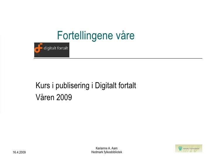 Fortellingene våre Kurs i publisering i Digitalt fortalt Våren 2009