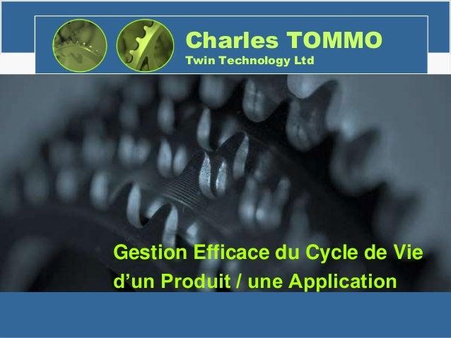 Charles TOMMO Twin Technology Ltd Gestion Efficace du Cycle de Vie d'un Produit / une Application