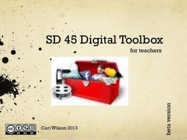 SD 45 Digital Toolbox  Cari Wilson 2013  beta version  for teachers