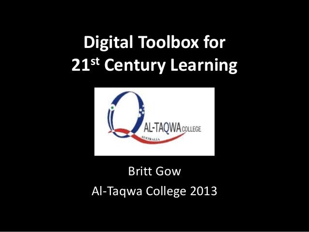 Digital Toolbox for st Century Learning 21  Britt Gow Al-Taqwa College 2013