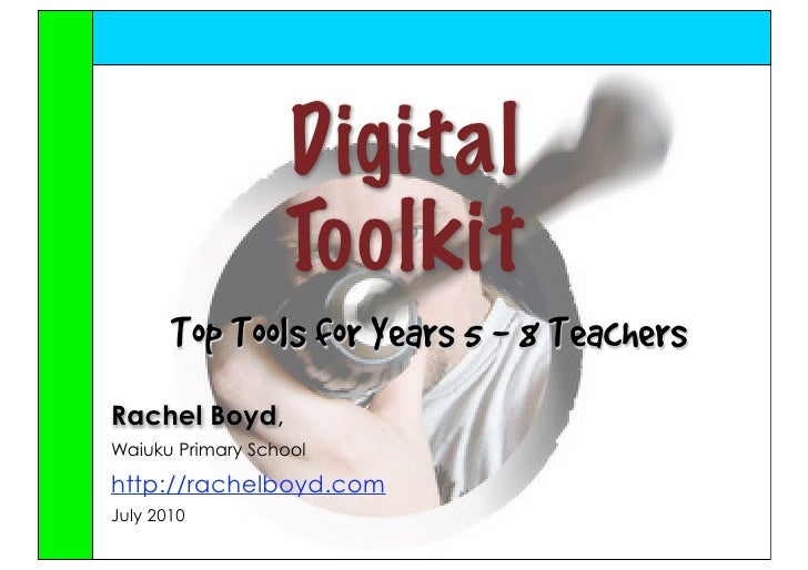 Digital                   Toolkit        Top Tools for Years 5 - 8 Teachers Rachel Boyd, Waiuku Primary School  http://rac...