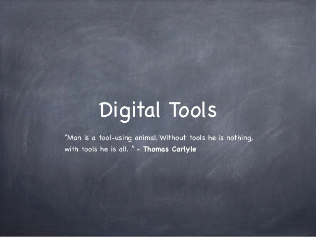 """Digital Tools""""Man is a tool-using animal. Without tools he is nothing,with tools he is all. """" - Thomas Carlyle"""