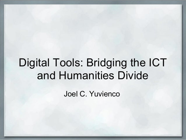 Digital tools: Bridging   ICT and the Humanities