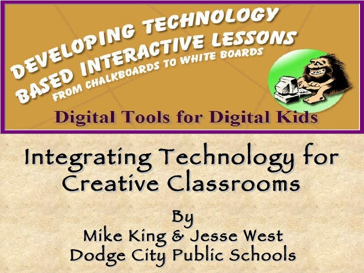 By Mike King & Jesse West Dodge City Public Schools Integrating Technology for Creative Classrooms