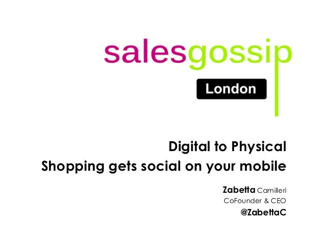 Digital to PhysicalShopping gets social on your mobile                           Zabetta Camilleri                        ...