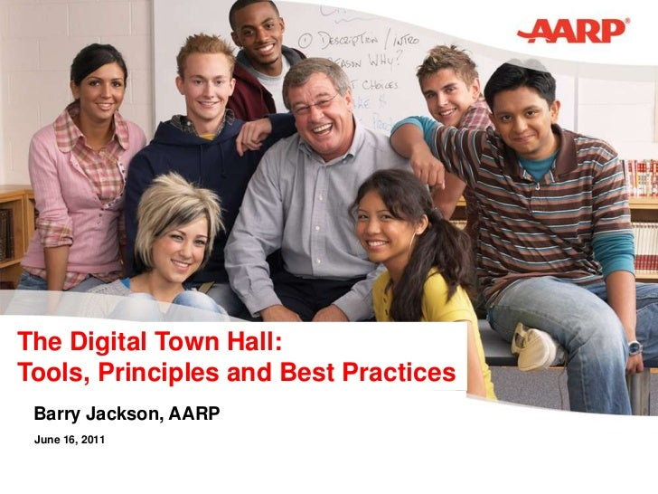 The Digital Town Hall:Tools, Principles and Best Practices<br />Barry Jackson, AARP<br />June 16, 2011<br />