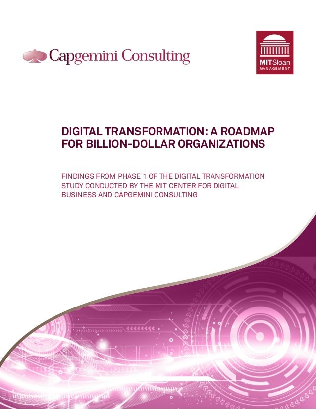 MITSloan MANAGEMENT  DIGITAL TRANSFORMATION: A ROADMAP FOR BILLION-DOLLAR ORGANIZATIONS FINDINGS FROM PHASE 1 OF THE DIGIT...