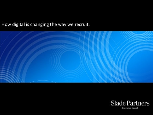How digital is changing the way we recruit.
